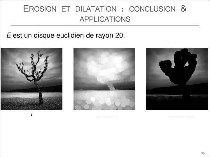 Erosion et dilatation : conclusion & applications