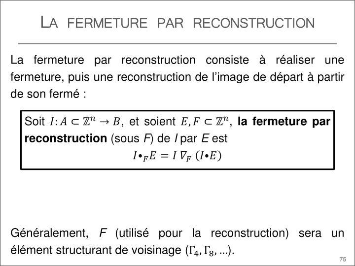 La fermeture par reconstruction