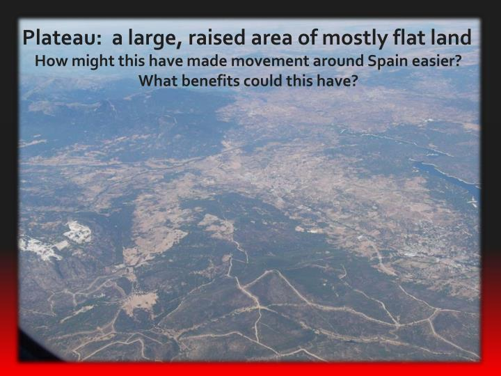 Plateau:  a large, raised area of mostly flat land