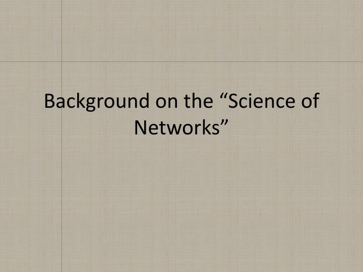 "Background on the ""Science of Networks"""