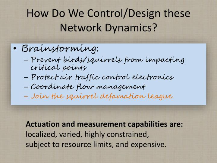 How d o w e control design these network dynamics