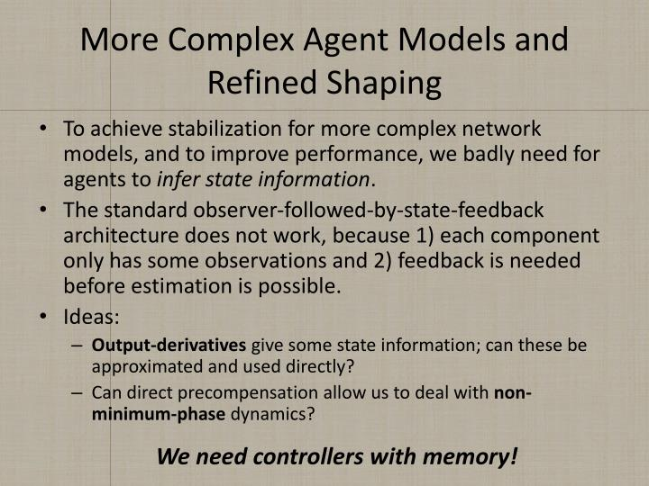 More Complex Agent Models and Refined Shaping