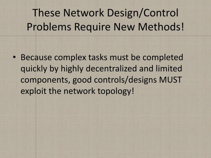 These Network Design/Control Problems Require New Methods!