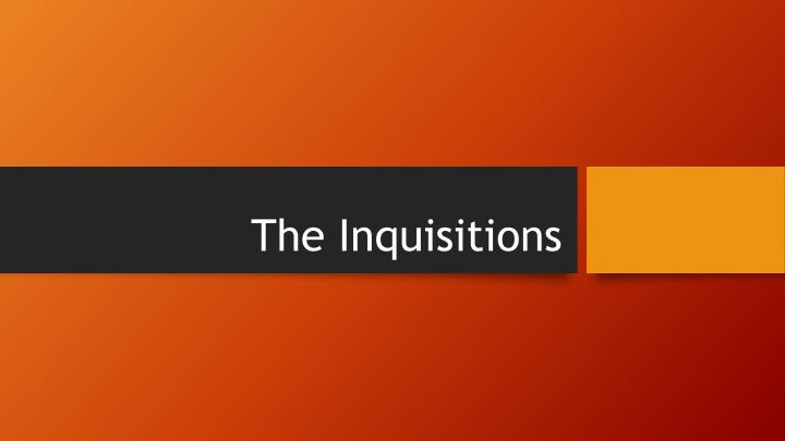 The inquisitions