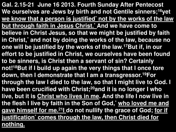 Gal. 2.15-21  June 16 2013. Fourth Sunday After Pentecost