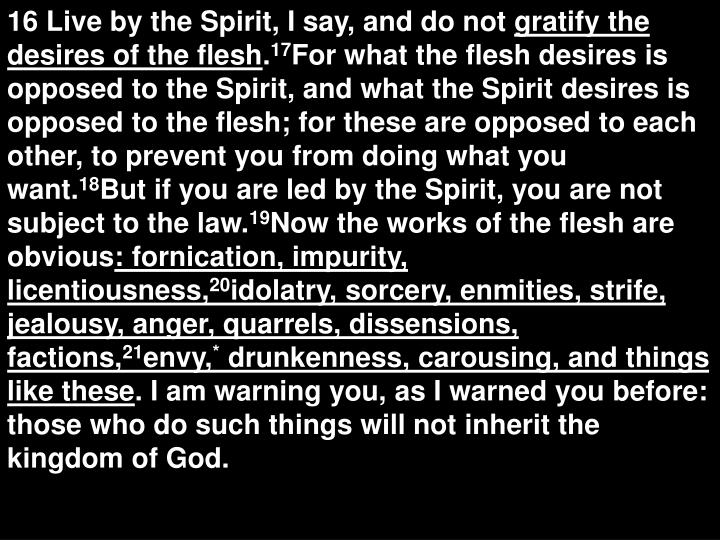 16 Live by the Spirit, I say, and do not