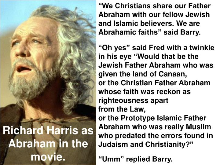 """""""We Christians share our Father  Abraham with our fellow Jewish and Islamic believers. We are"""