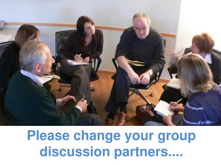 Please change your group discussion partners....