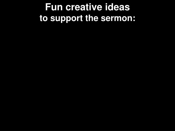 Fun creative ideas