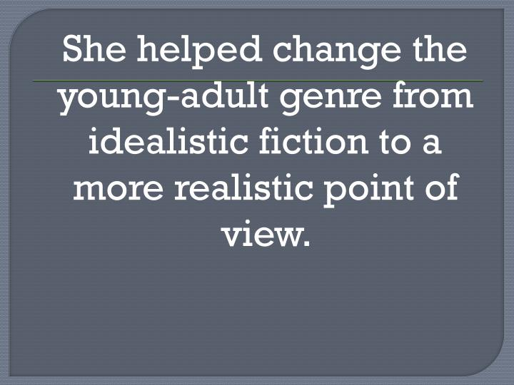 She helped change the young-adult genre from idealistic fiction to a more realistic point of view.