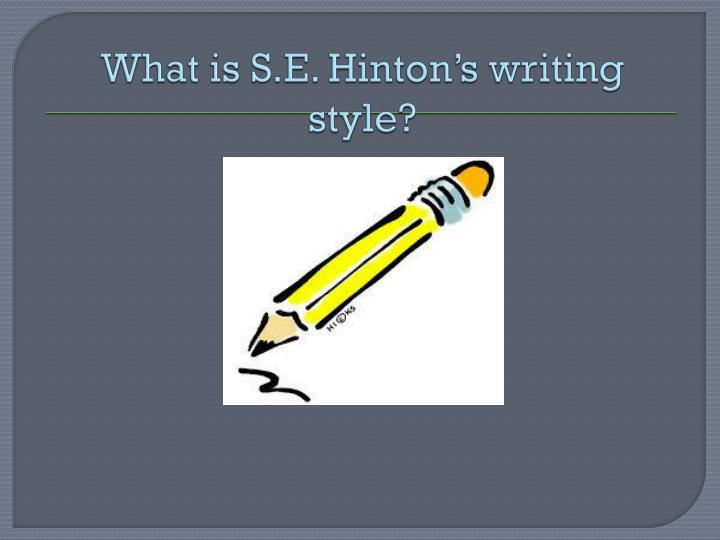 What is S.E. Hinton's writing style?