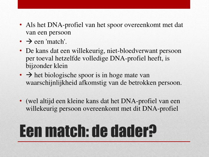 Als het DNA-profiel van het spoor overeenkomt met dat van een persoon