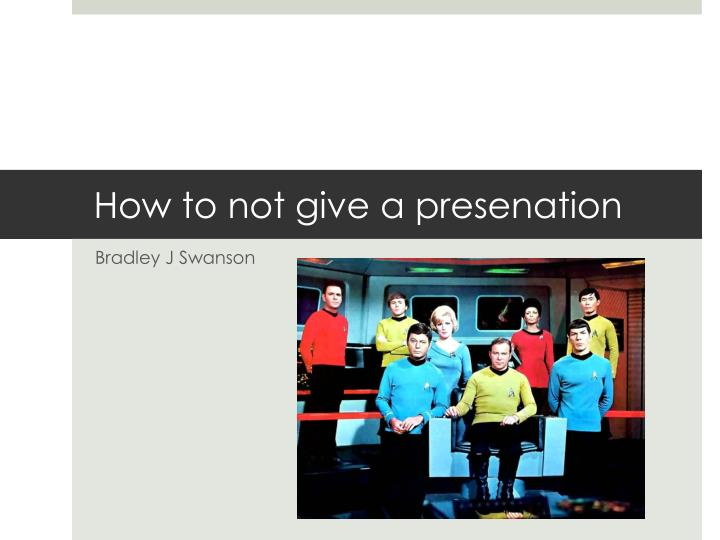 How to not give a presenation1