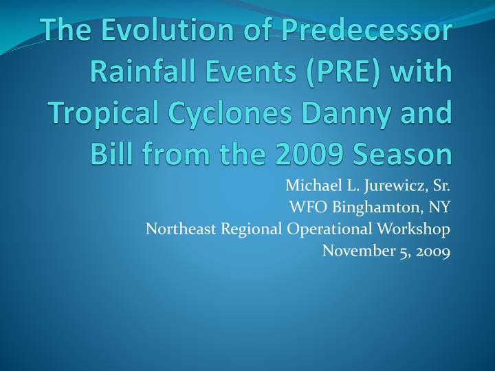 The Evolution of Predecessor Rainfall Events (PRE) with Tropical Cyclones Danny and Bill from the 20...
