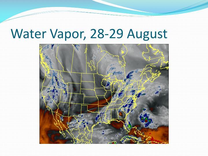 Water Vapor, 28-29 August