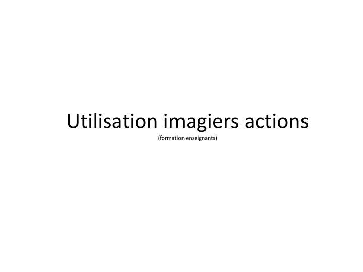 Utilisation imagiers actions
