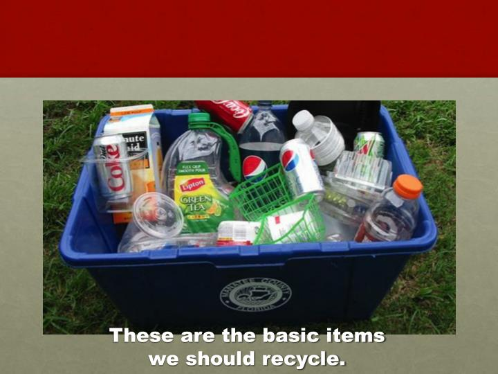 These are the basic items we should recycle.