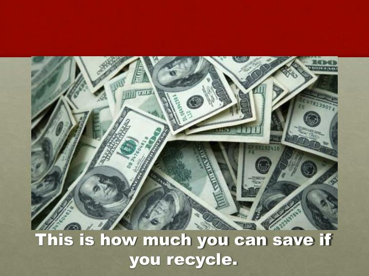 This is how much you can save if you recycle.
