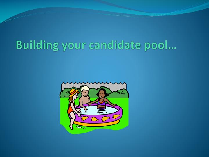 Building your candidate pool…