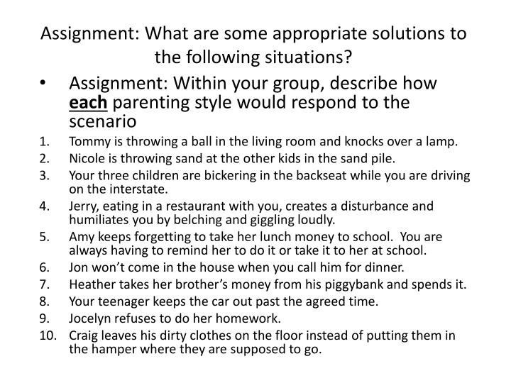 Assignment: What are some appropriate solutions to the following situations?