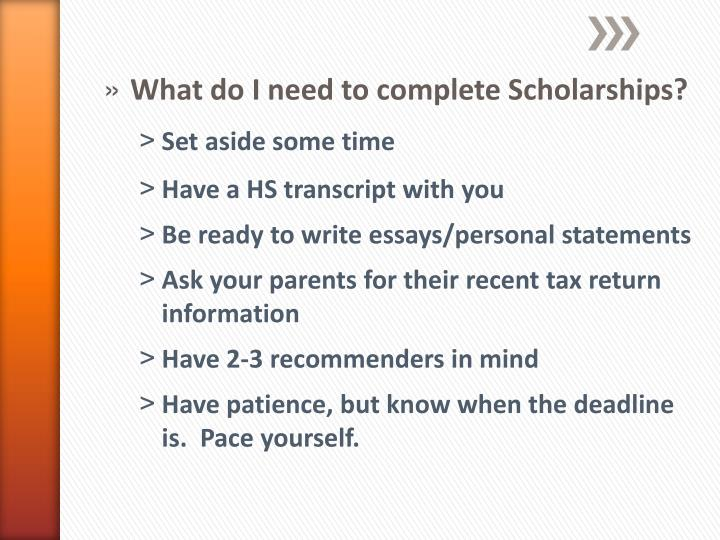 What do I need to complete Scholarships?