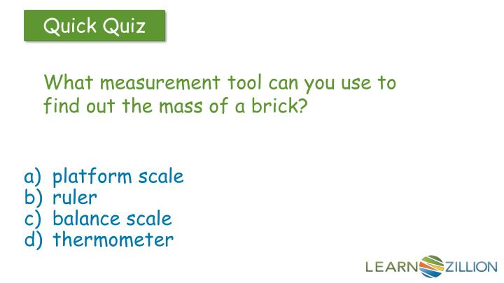 What measurement tool can you use to find out the mass of a brick?