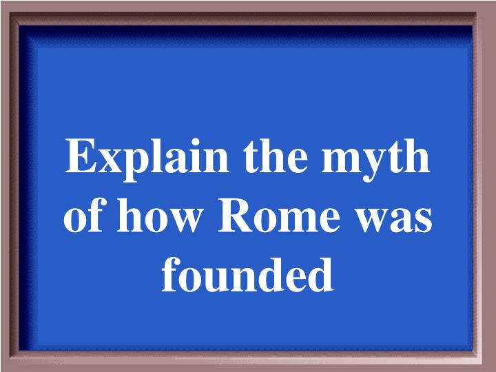 Explain the myth of how Rome was founded