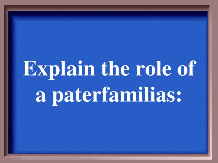 Explain the role of a paterfamilias: