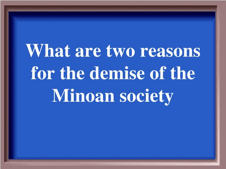 What are two reasons for the demise of the Minoan society