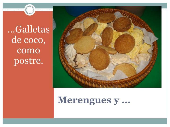 …Galletas de coco, como postre.