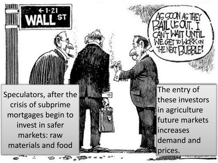 Speculators, after the crisis of subprime mortgages begin to invest in safer markets: raw materials and food