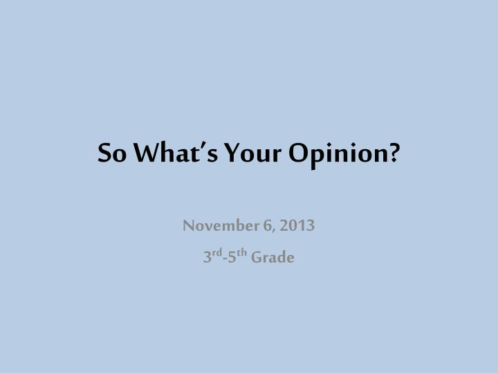 So What's Your Opinion?