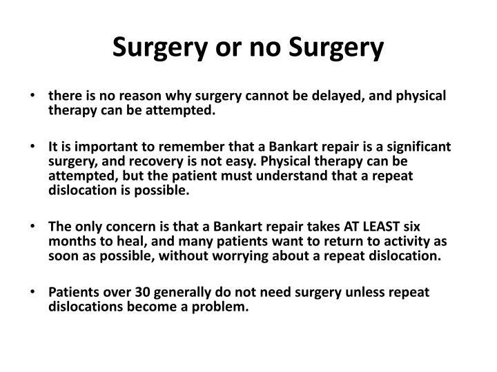 Surgery or no Surgery