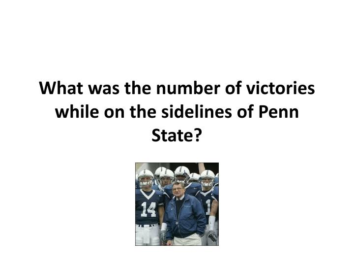 What was the number of victories while on the sidelines of p enn s tate