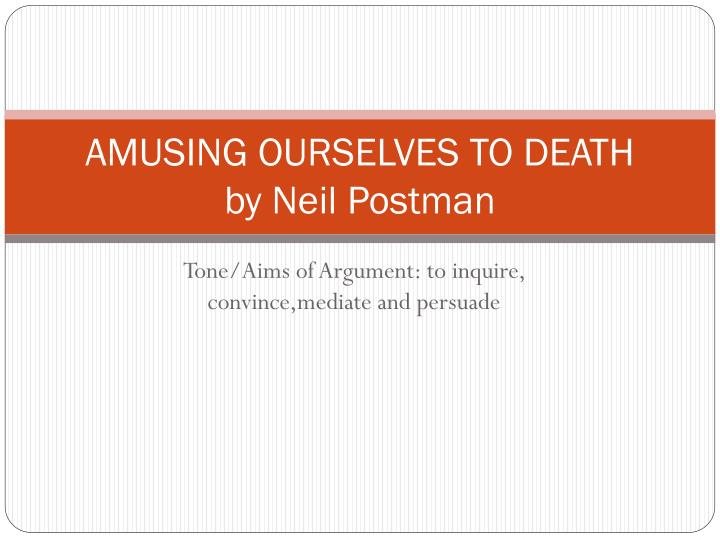 Amusing Ourselves To Death - Neil Postman Essay
