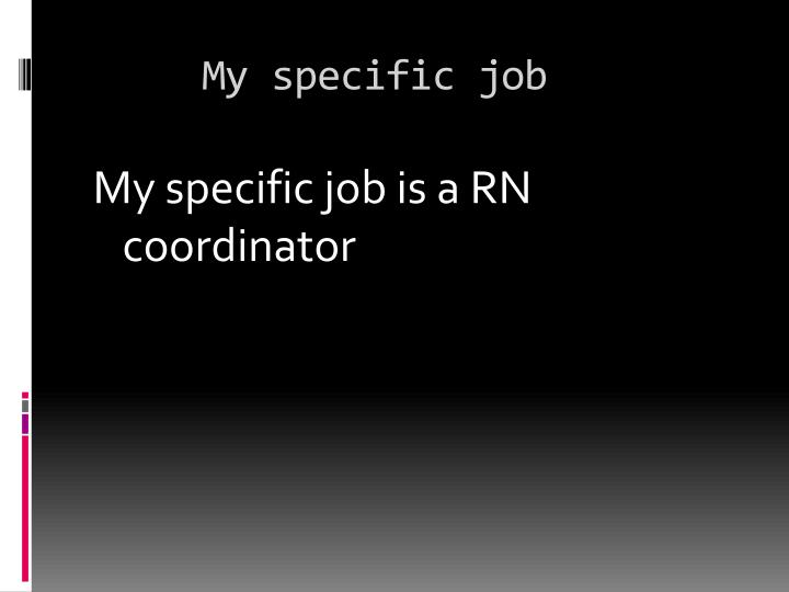 My specific job