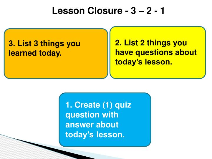 1. Create (1) quiz question with answer about today's lesson.
