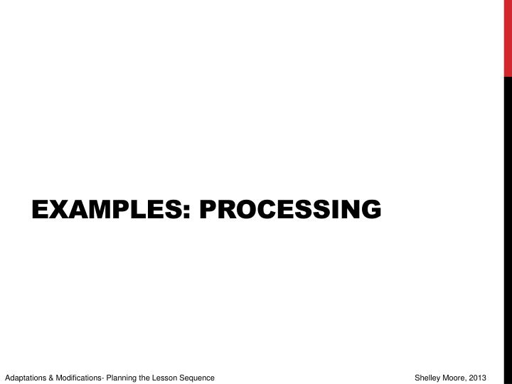 Examples: processing