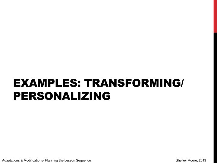 Examples: transforming/ personalizing
