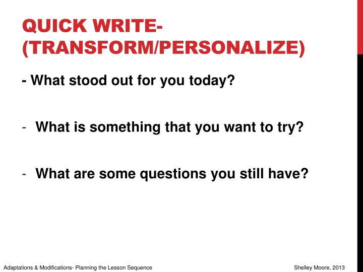 Quick write- (transform/personalize)