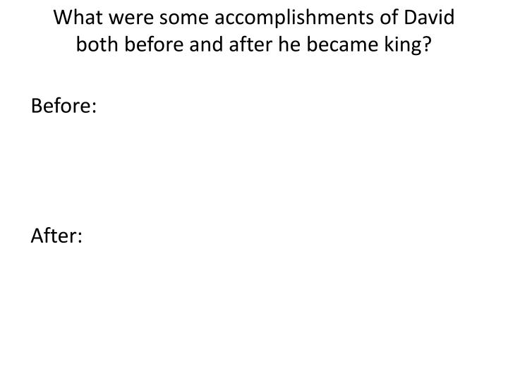 What were some accomplishments of David both before and after he became king?