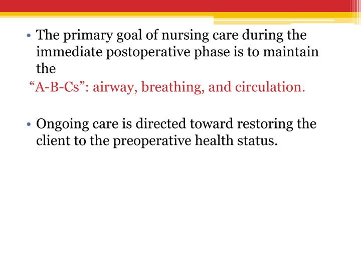 The primary goal of nursing care during the immediate postoperative phase is to maintain