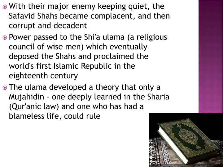 With their major enemy keeping quiet, the Safavid Shahs became complacent, and then corrupt and decadent