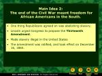 main idea 2 the end of the civil war meant freedom for african americans in the south