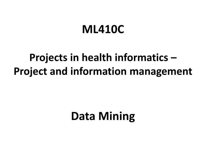 Ml410c projects in health informatics project and information management data mining