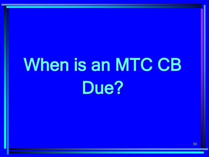 When is an MTC CB Due?