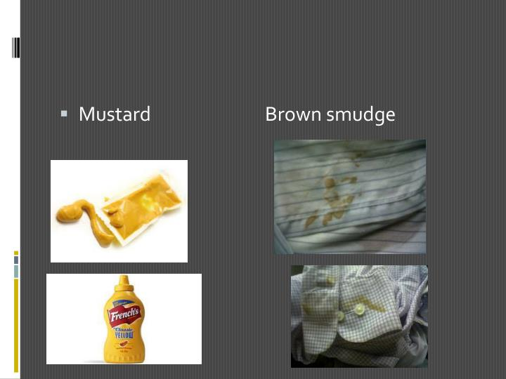 Mustard                           Brown smudge
