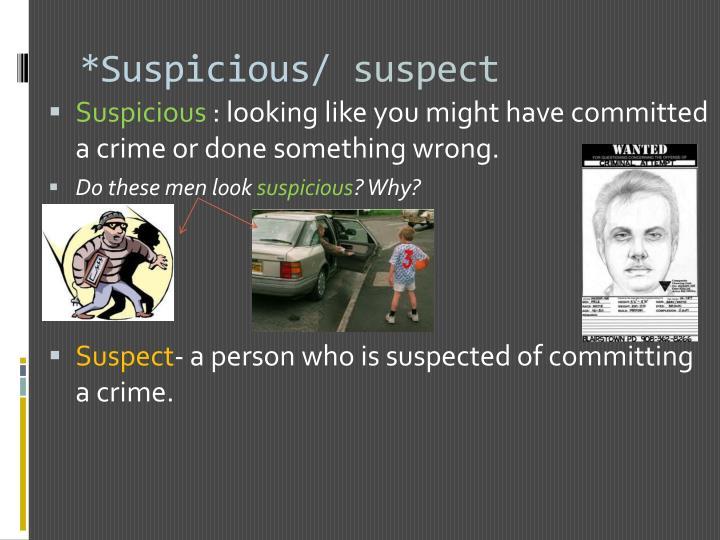 *Suspicious/