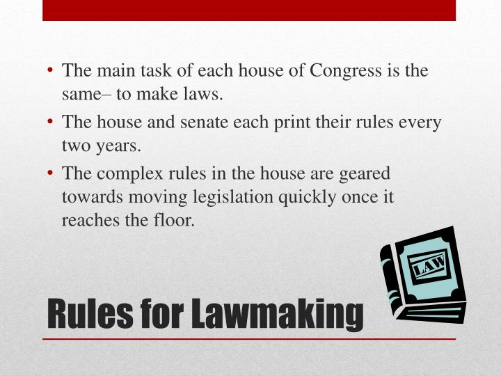 The main task of each house of Congress is the same– to make laws.