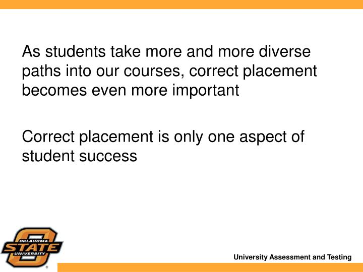 As students take more and more diverse paths into our courses, correct placement becomes even more important